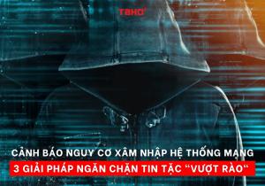 "3-giai-phap-ngan-chan-tin-tac-""vuot-rao-xam-nhap-he-thong-mang"