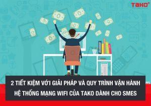 2-tiet-kiem-voi-giai-phap-va-quy-trinh-van-hanh-he-thong-mang-wifi-cua-tako-danh-cho-smes (2)