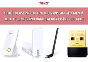 4-thiet-bi-tp-link-ho-tro-dac-luc-cho-nhan-vien-van-phong-lam-viec-tai-nha-mua-dich-tako-dia-chi-mua-tp-link-chinh-hang